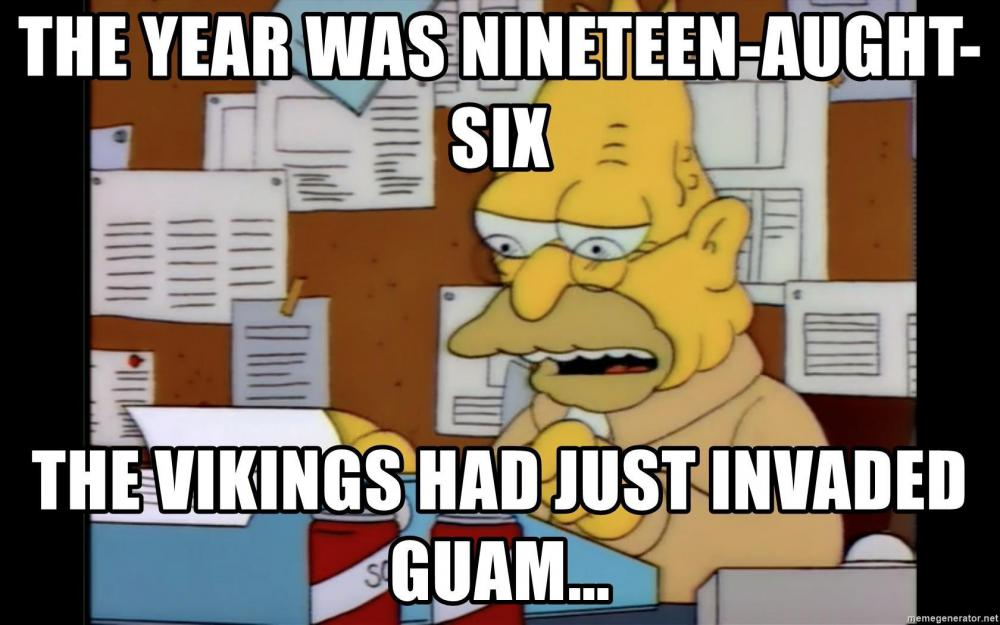the-year-was-nineteen-aught-six-the-vikings-had-just-invaded-guam.jpg